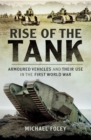 Rise of the Tank : Armoured Vehicles and Their Use in the First World War - eBook