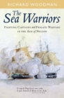 The Sea Warriors : Fighting Captains and Frigate Warfare in the Age of Nelson - eBook