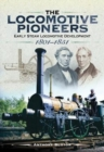 The Locomotive Pioneers : Early Steam Locomotive Development 1801 - 1851 - Book