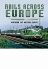 Rails Across Europe: Northern and Western Europe - Book