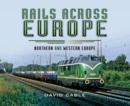 Rails Across Europe : Northern and Western Europe - eBook