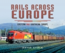 Rails Across Europe : Eastern and Southern Europe - eBook