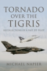 Tornado Over the Tigris : Recollections of a Fast Jet Pilot - eBook