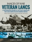 Veteran Lancs : A Photographic Record of the 35 RAF Lancasters that Each Completed One Hundred Sorties - eBook