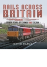 Rails Across Britain : Thirty Years of Change and Colour - Book