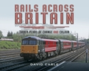Rails Across Britain : Thirty Years of Change and Colour - eBook