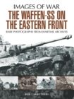 The Waffen-SS on the Eastern Front : A Photographic Record of the Waffen SS in the East - eBook