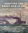 Fighting the Great War at Sea : Strategy, Tactic and Technology - eBook