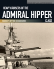 Heavy Cruisers of the Admiral Hipper Class : Warships of the Kriegsmarine - eBook