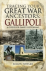 Tracing Your Great War Ancestors : The Gallipoli Campaign - eBook