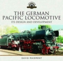 The German Pacific Locomotive: Its Design and Development - Book