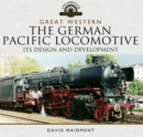 The German Pacific Locomotive: Its Design and Development - eBook