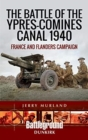 The Battle of the Ypres-Comines Canal 1940 : France and Flanders Campaign - Book