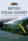 British Steam Sunset : A Vision of the Final Years 1965-1968 - Book
