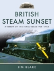 British Steam Sunset : A Vision of the Final Years 1965-1968 - eBook