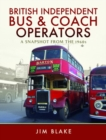 British Independent Bus and Coach Operators : A Snapshot from the 1960s - Book