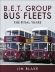 B.E.T Group Bus Fleets : The Final Years - eBook