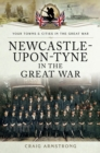 Newcastle-Upon-Tyne in the Great War - eBook