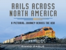 Rails Across North America : A Pictorial Journey Across the USA - eBook