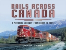 Rails Across Canada : A Pictorial Journey from Coast to Coast - eBook
