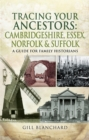 Tracing Your Ancestors: Cambridgeshire, Essex, Norfolk & Suffolk : A Guide For Family Historians - eBook