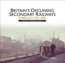 Britain's Declining Secondary Railways through the 1960s : The Blake Paterson Collection - eBook