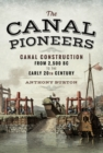 The Canal Pioneers : Canal Construction from 2,500 BC to the Early 20th Century - eBook