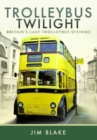 Trolleybus Twilight : Britain's Last Trolleybus Systems - Book