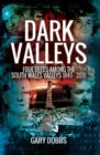 Dark Valleys : Foul Deeds Among the South Wales Valleys 1845-2016 - eBook