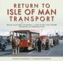 Return to Isle of Man Transport : Manx Electric, Snaefell & the Buses and Trams of Douglas Corporation - Book