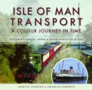Isle of Man Transport: A Colour Journey in Time : Steam Railways, Ships, and Road Services Buses - Book