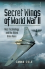 Secret Wings of World War II : Nazi Technology and the Allied Arms Race - eBook