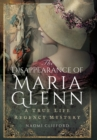 The Disappearance of Maria Glenn : A True Life Regency Mystery - Book