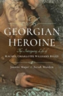 A Georgian Heroine : The Intriguing Life of Rachel Charlotte Williams Biggs - Book