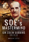 SOE's Mastermind : The Authorised Biography of Major General Sir Colin Gubbins KCMG, DSO, MC - eBook