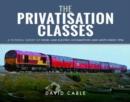 The Privatisation Classes : A Pictorial Survey of Diesel and Electric Locomotives and Units Since 1994 - Book