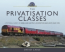 The Privatisation Classes : A Pictorial Survey of Diesel and Electric Locomotives and Units since 1994 - eBook