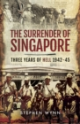 The Surrender of Singapore : Three Years of Hell 1942-45 - eBook