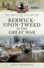 Berwick-Upon-Tweed in the Great War - eBook