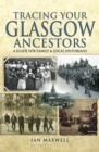 Tracing Your Glasgow Ancestors : A Guide for Family and Local Historians - eBook