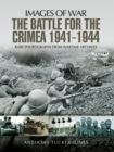 The Battle for Crimea 1941-1944 : Rare Photographs from Wartime Archives - eBook
