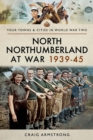 North Northumberland at War 1939-45 - eBook