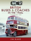 British Buses and Coaches in the 1960s : A Panoramic View - Book
