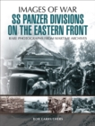 SS Panzer Divisions on the Eastern Front : Rare Photographs from Wartime Archives - eBook