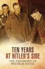 Ten Years at Hitler's Side : The Testimony of Wilhelm Keitel - eBook