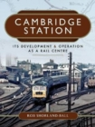Cambridge Station : Its Development and Operation as a Rail Centre - Book