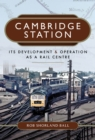 Cambridge Station : Its Development and Operation as a Rail Centre - eBook
