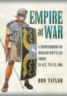 Roman Empire at War : A Compendium of Roman Battles from 31 B.C. to A.D. 565 - Book