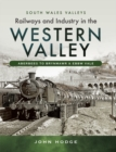 Railways and Industry in the Western Valley : Aberbeeg to Brynmawr and Ebbw Vale - eBook