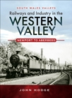 Railways and Industry in the Western Valley : Newport to Aberbeeg - eBook